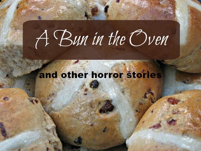 A Bun In The Oven and other horror stories